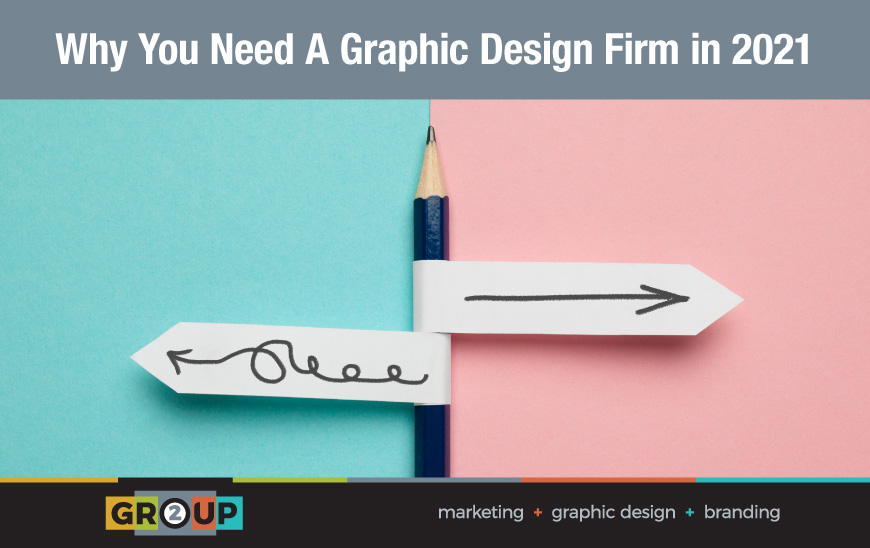 Why You Need A Graphic Design Firm in 2021